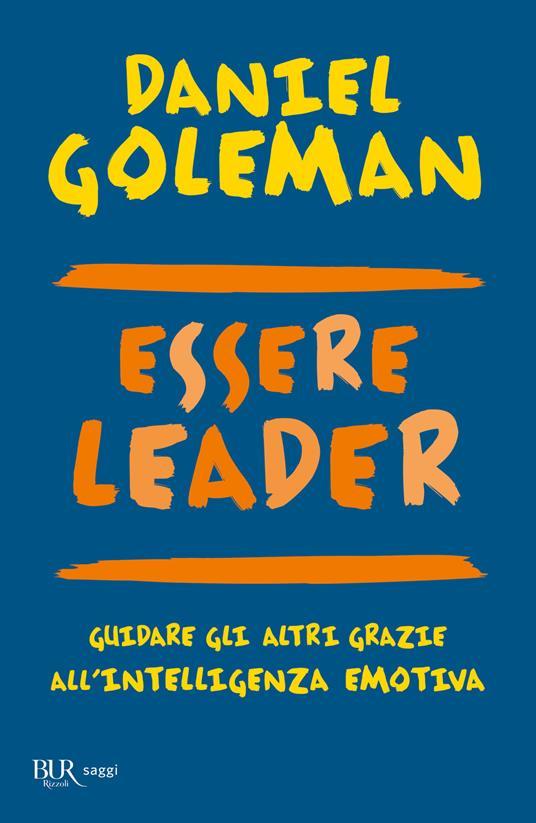 Essere leader. Guidare gli altri grazie all'intelligenza emotiva - Daniel Goleman,Richard E. Boyatzis,Anne McKee - copertina