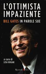L' ottimista impaziente. Bill Gates in parole sue