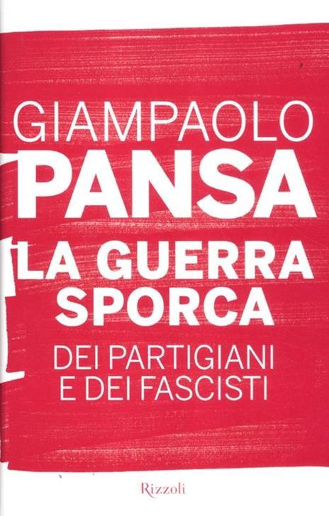 La guerra sporca dei partigiani e dei fascisti - Giampaolo Pansa - 6