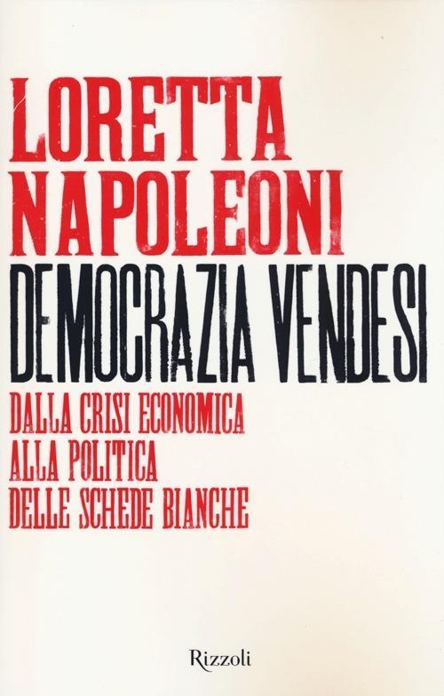 Democrazia vendesi. Dalla crisi economica alla politica delle schede bianche - Loretta Napoleoni - copertina