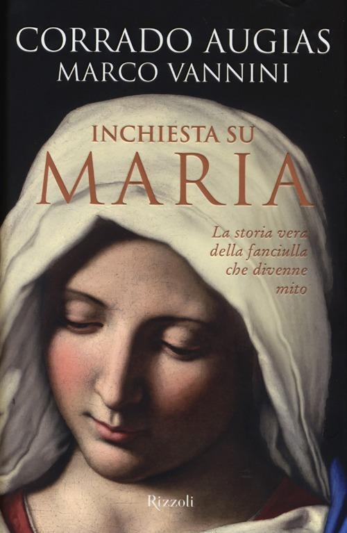 Inchiesta su Maria. La storia vera della fanciulla che divenne mito - Corrado Augias,Marco Vannini - copertina