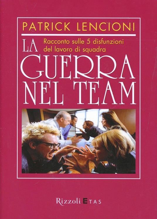 La guerra nel team. Racconto sulle 5 disfunzioni del lavoro di squadra - Patrick Lencioni - copertina
