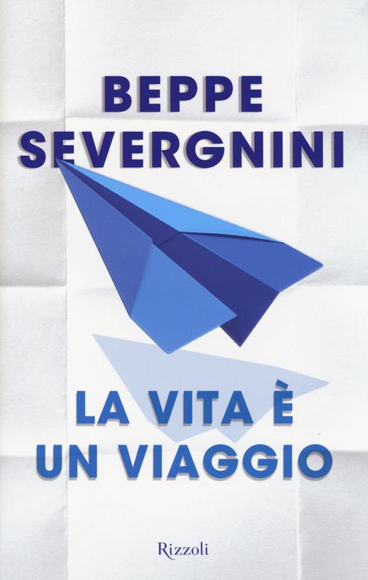 La vita è un viaggio - Beppe Severgnini - 2