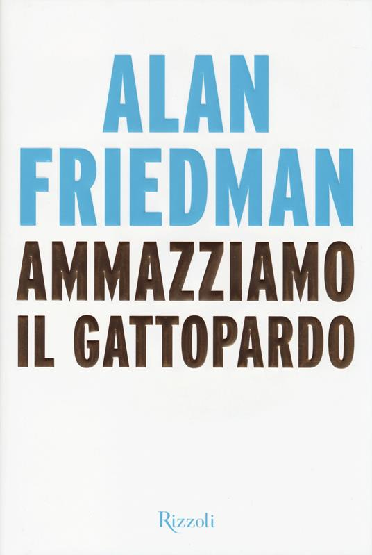 Ammazziamo il gattopardo - Alan Friedman - copertina