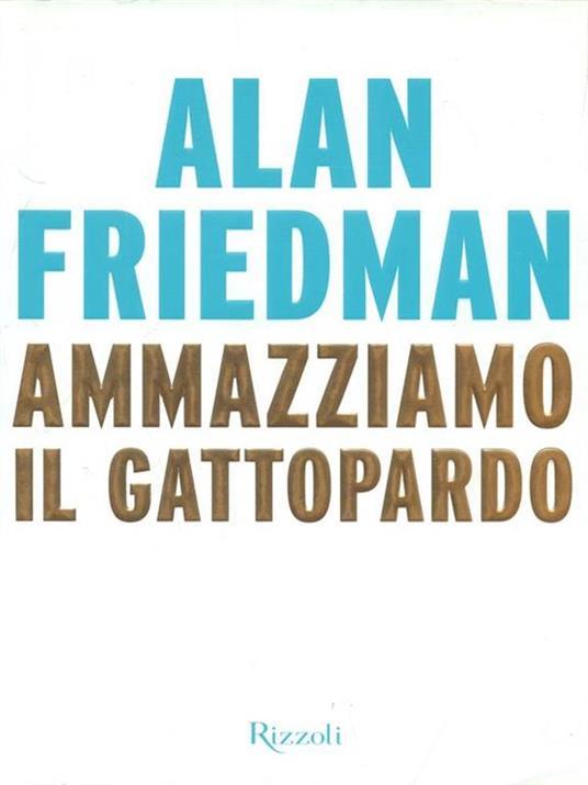 Ammazziamo il gattopardo - Alan Friedman - 4