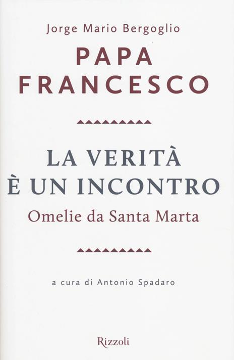 La verità è un incontro. Omelie da Santa Marta - Francesco (Jorge Mario Bergoglio) - 2