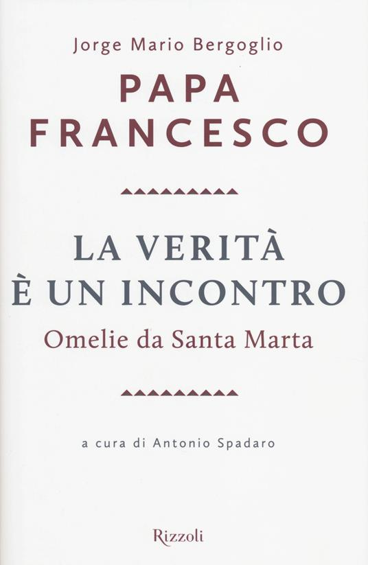 La verità è un incontro. Omelie da Santa Marta - Francesco (Jorge Mario Bergoglio) - 3