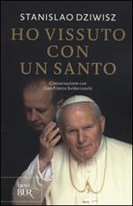 Ho vissuto con un santo. Conversazioni con Gian Franco Svidercoschi