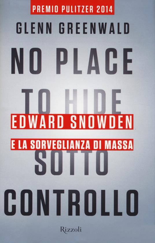 No place to hide. Sotto controllo. Edward Snowden e la sorveglianza di massa - Glenn Greenwald - 3
