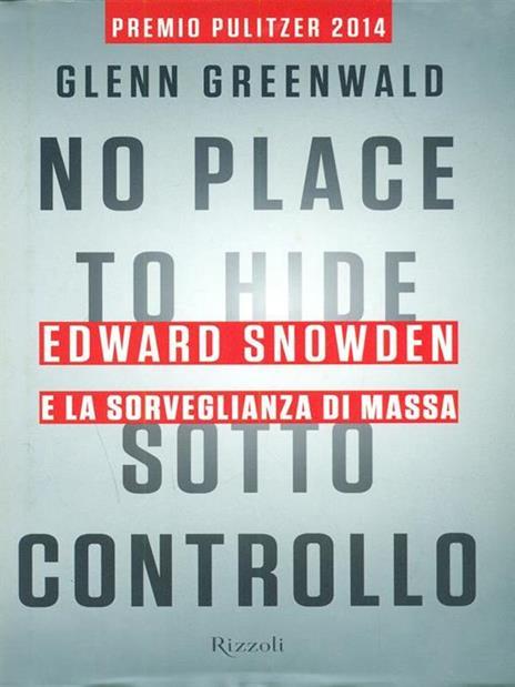 No place to hide. Sotto controllo. Edward Snowden e la sorveglianza di massa - Glenn Greenwald - copertina