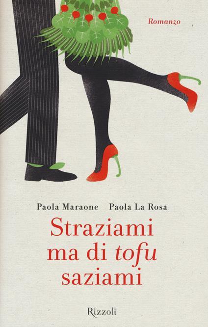 Straziami ma di tofu saziami - Paola Maraone,Paola La Rosa - copertina
