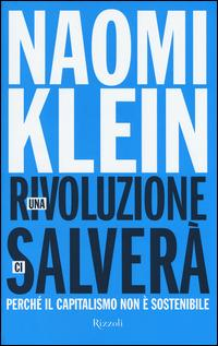 Una rivoluzione ci salverà. Perché il capitalismo non è sostenibile - Naomi Klein - 3