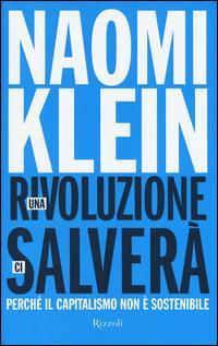 Una rivoluzione ci salverà. Perché il capitalismo non è sostenibile - Naomi Klein - 2