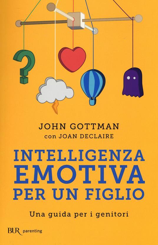 Intelligenza emotiva per un figlio. Una guida per i genitori - John Gottman,Joan Declaire - copertina