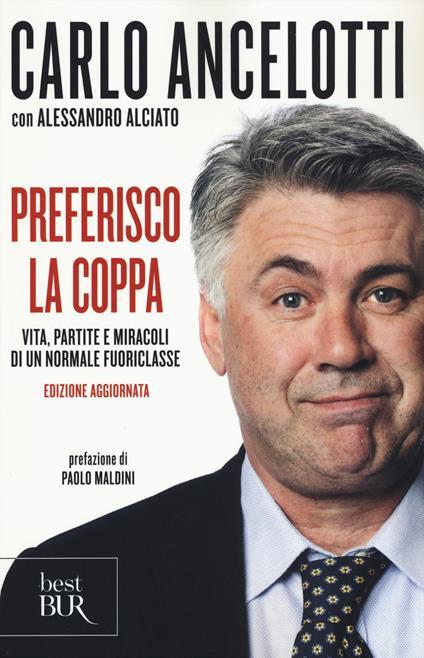 Preferisco la coppa. Vita, partite e miracoli di un normale fuoriclasse - Carlo Ancelotti,Alessandro Alciato - copertina