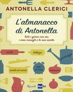 L' almanacco di Antonella. Tutti i giorni con me, i miei consigli e le mie ricette