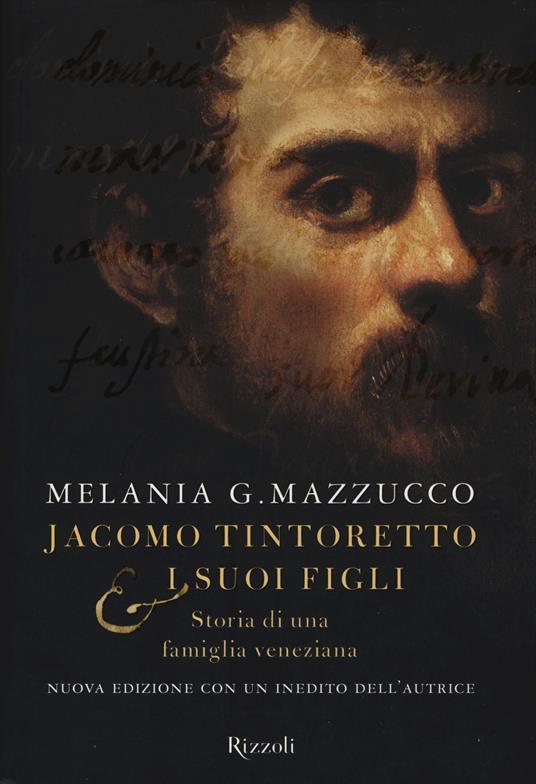 Jacomo Tintoretto e i suoi figli. Storia di una famiglia veneziana - Melania G. Mazzucco - copertina