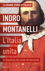 La grande storia d'Italia. L'Italia unita. Da Napoleone alla svolta del Novecento
