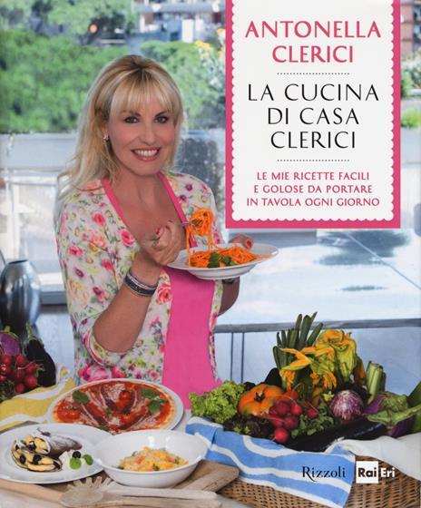 La cucina di casa Clerici. Ediz. illustrata - Antonella Clerici - 2