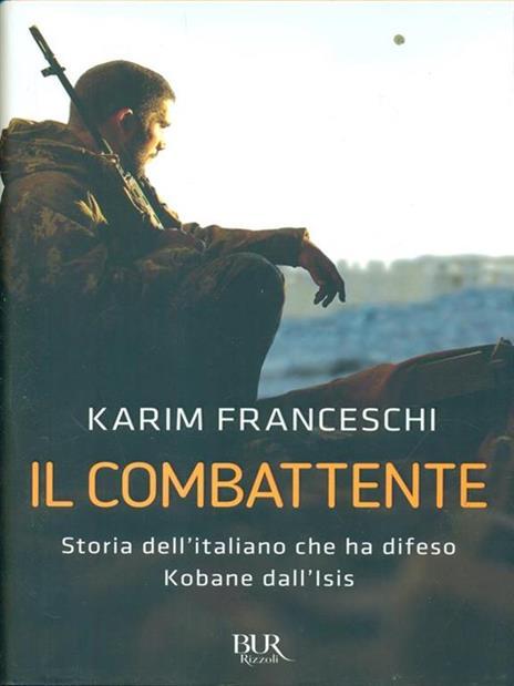 Il combattente. Storia dell'italiano che ha difeso Kobane dall'Isis - Karim Franceschi,Fabio Tonacci - 3