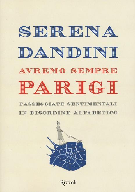 Avremo sempre Parigi. Passeggiate sentimentali in disordine alfabetico - Serena Dandini - copertina