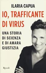 Io, trafficante di virus. Una storia di scienza e di amara giustizia