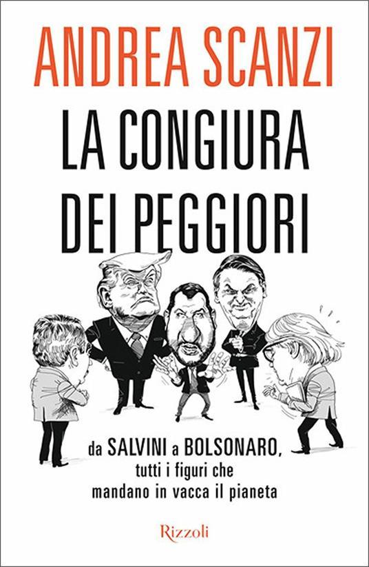 La congiura dei peggiori. Da Salvini a Bolsonaro, tutti i figuri che mandano in vacca il pianeta - Andrea Scanzi - copertina