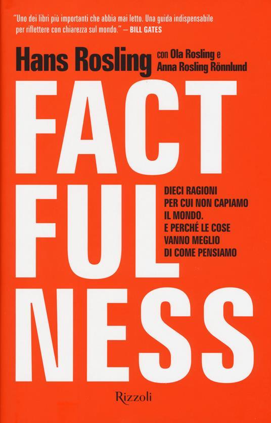 Factfulness. Dieci ragioni per cui non capiamo il mondo. E perché le cose vanno meglio di come pensiamo - Hans Rosling,Ola Rosling,Anna Rosling Rönnlung - copertina