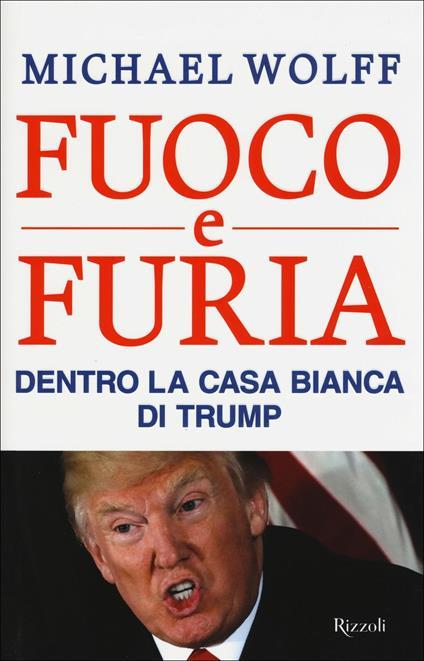Fuoco e furia. Dentro la Casa Bianca di Trump - Michael Wolff - copertina