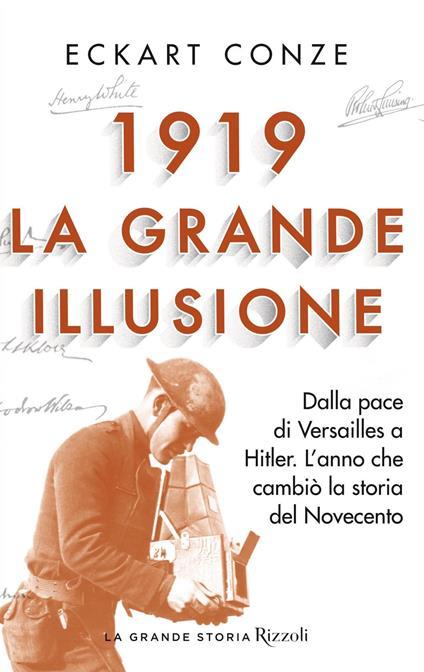 1919. La grande illusione. Dalla pace di Versailles a Hitler. L'anno che cambiò la storia del Novecento - Eckart Conze - copertina