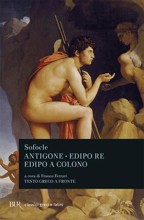 Antigone-Edipo re-Edipo a Colono. Testo greco a fronte - Sofocle - copertina