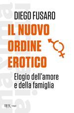 Il nuovo ordine erotico. Elogio dell'amore e della famiglia