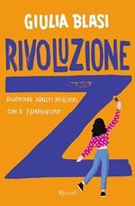 Rivoluzione Z. Diventare adulti migliori con il femminismo