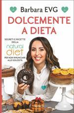 Dolcemente a dieta. Segreti e ricette della Natural diet per non rinunciare alle golosità