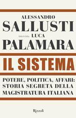 Il sistema. Potere, politica affari: storia segreta della magistratura italiana