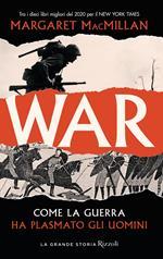 War. Come la guerra ha plasmato gli uomini