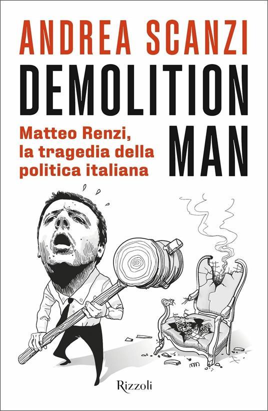 Demolition Man. Matteo Renzi, la tragedia della politica italiana - Andrea Scanzi - copertina