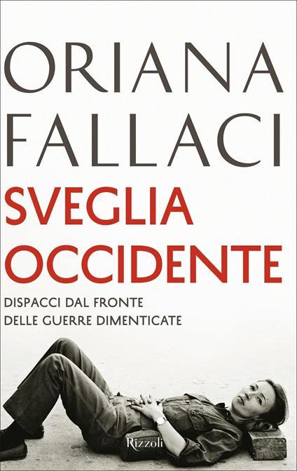 Sveglia Occidente. Dispacci dal fronte delle guerre dimenticate - Oriana Fallaci - copertina