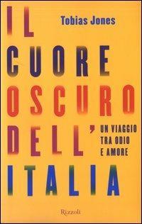 Il cuore oscuro dell'Italia. Un viaggio tra odio e amore - Tobias Jones - copertina