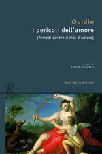 I pericoli dell'amore. Testo latino a fronte