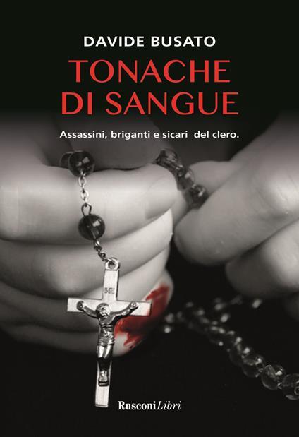 Tonache di sangue. Assassini, briganti e sicari del clero - Davide Busato - copertina