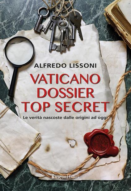 Vaticano dossier top secret. Le verità nascoste dalle origini ad oggi - Alfredo Lissoni - ebook