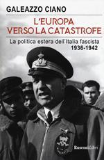 L' Europa verso la catastrofe. La politica estera dell'Italia fascista. 1936-1942