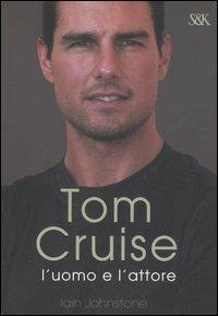 Tom Cruise. L'uomo e l'attore -  Iain Johnstone - copertina