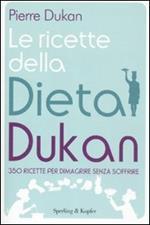 Le ricette della dieta Dukan. 350 ricette per dimagrire senza soffrire