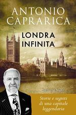 Londra infinita. Storie e segreti di una capitale leggendaria