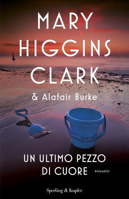 Un ultimo pezzo di cuore - Mary Higgins Clark,Alafair Burke - copertina