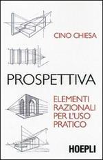 Prospettiva. Elementi razionali per l'uso pratico. Ediz. illustrata