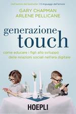 Generazione touch. Come educare i figli allo sviluppo delle relazioni sociali nell'era digitale