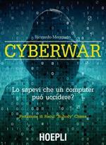 Cyberwar. Lo sapevi che un computer può uccidere?